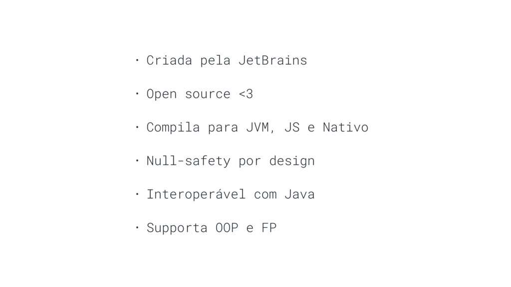 • Criada pela JetBrains • Open source <3 • Comp...