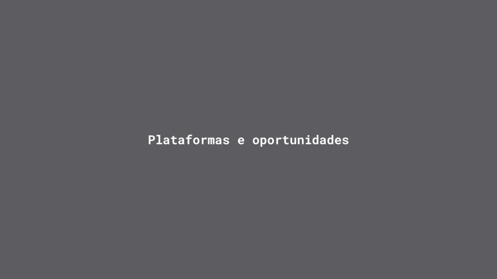 Plataformas e oportunidades