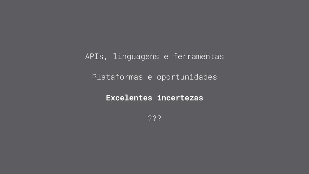 Plataformas e oportunidades ??? APIs, linguagen...