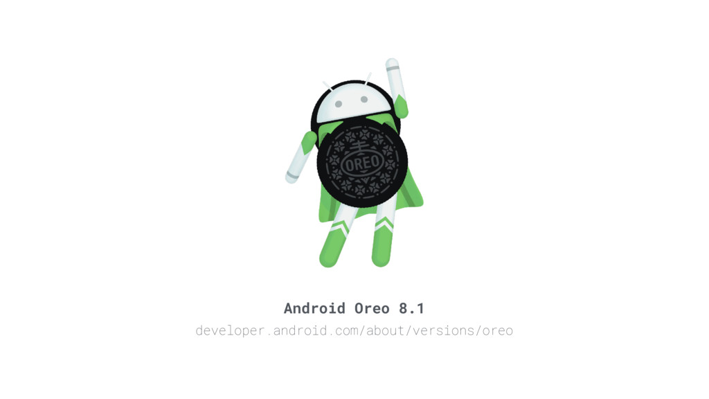 Android Oreo 8.1 developer.android.com/about/ve...