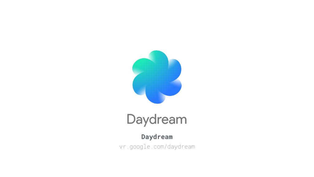Daydream vr.google.com/daydream