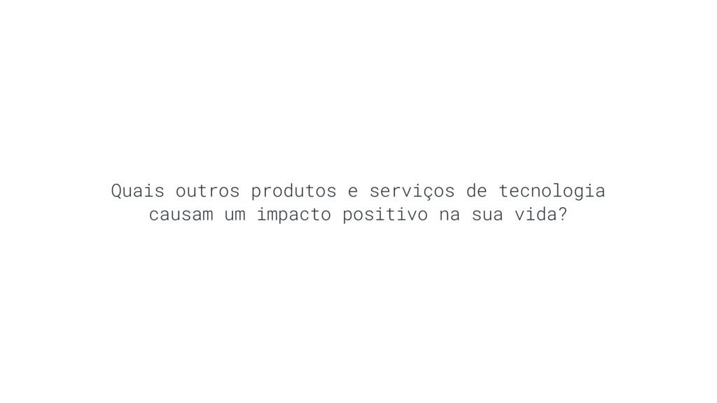 Quais outros produtos e serviços de tecnologia ...