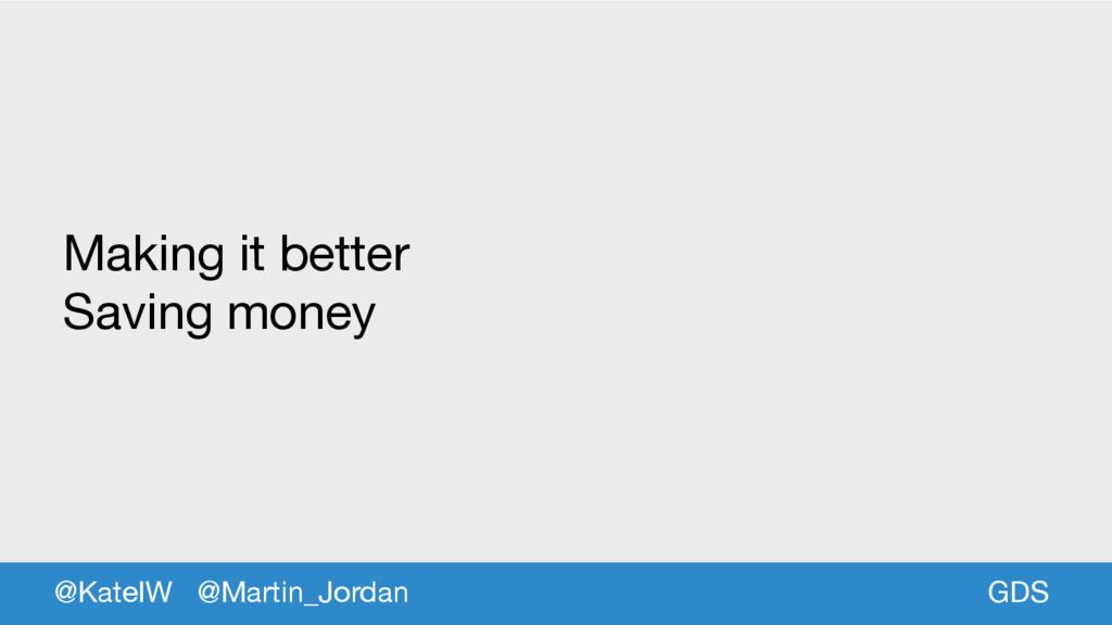 GDS Making it better  Saving money @KateIW @Mar...