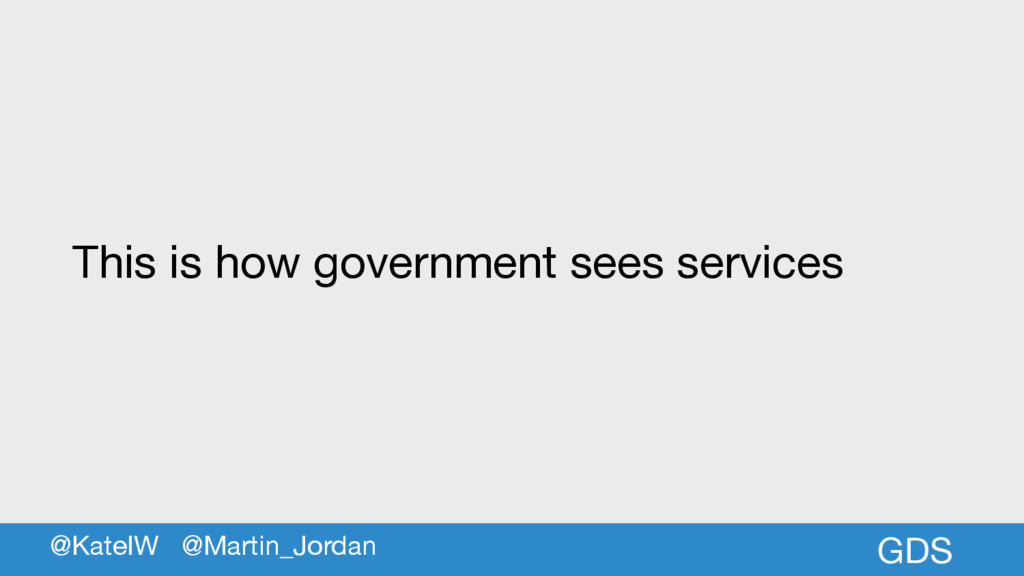 GDS This is how government sees services @KateI...
