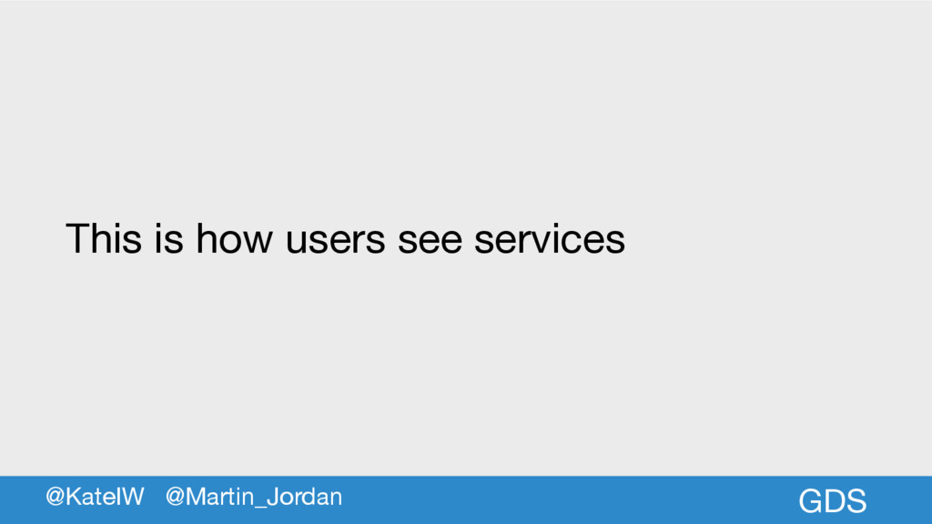 GDS This is how users see services @KateIW @Mar...