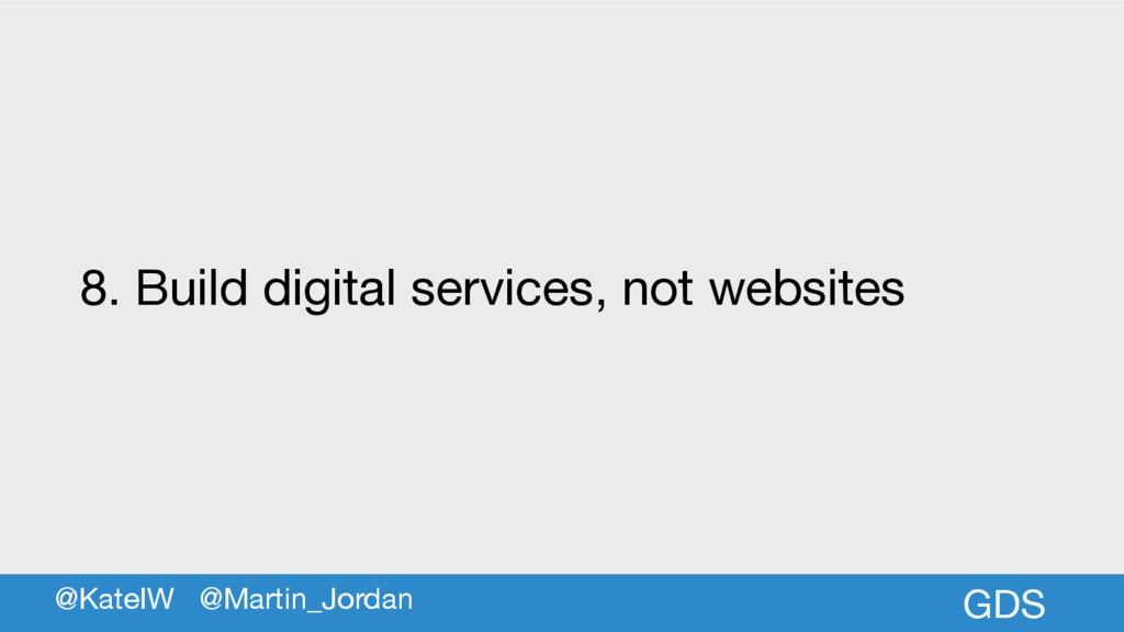 GDS 8. Build digital services, not websites @Ka...