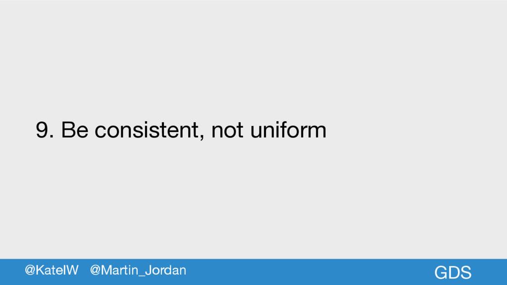 GDS 9. Be consistent, not uniform @KateIW @Mart...