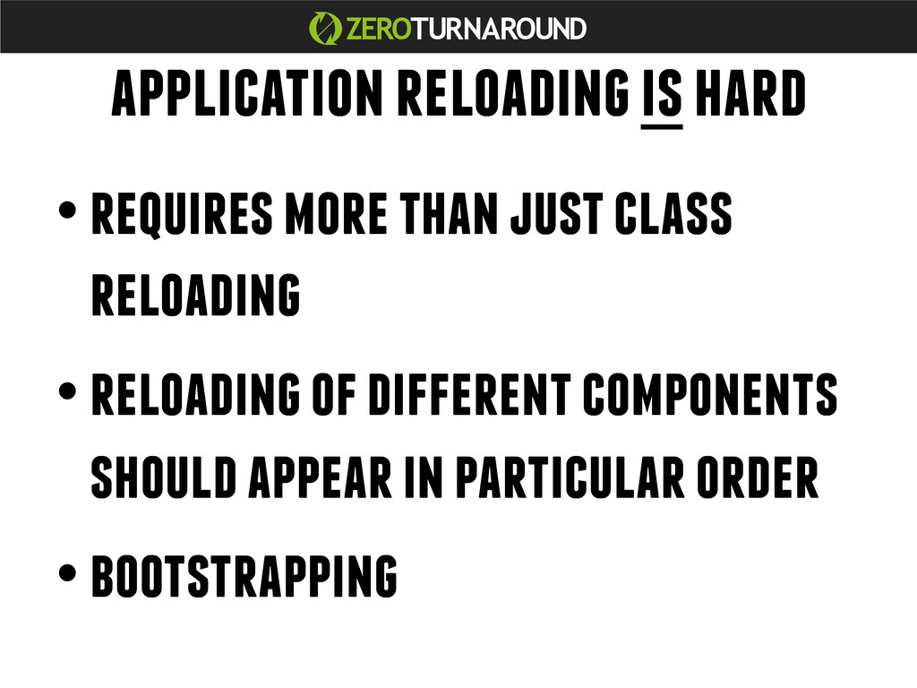 application reloading is hard • requires more t...