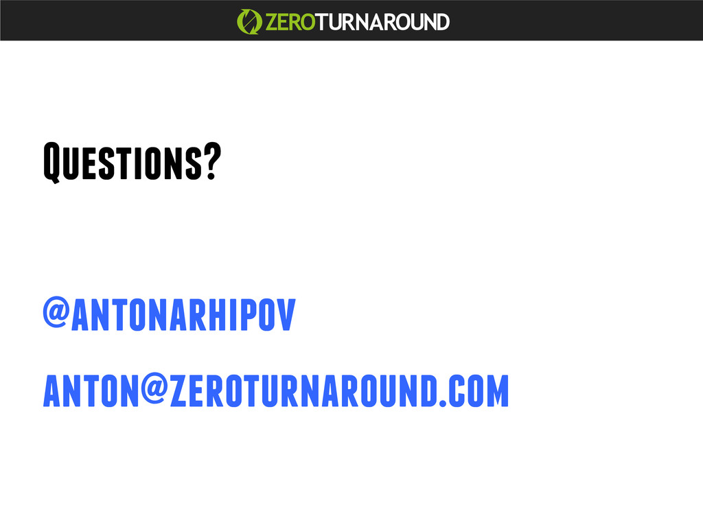 Questions? @antonarhipov anton@zeroturnaround.c...
