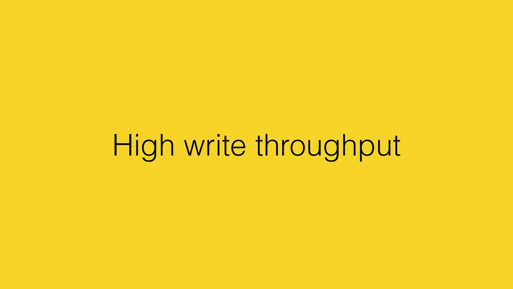 High write throughput