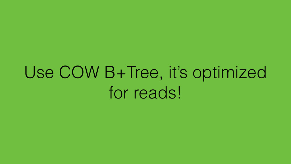 Use COW B+Tree, it's optimized for reads!
