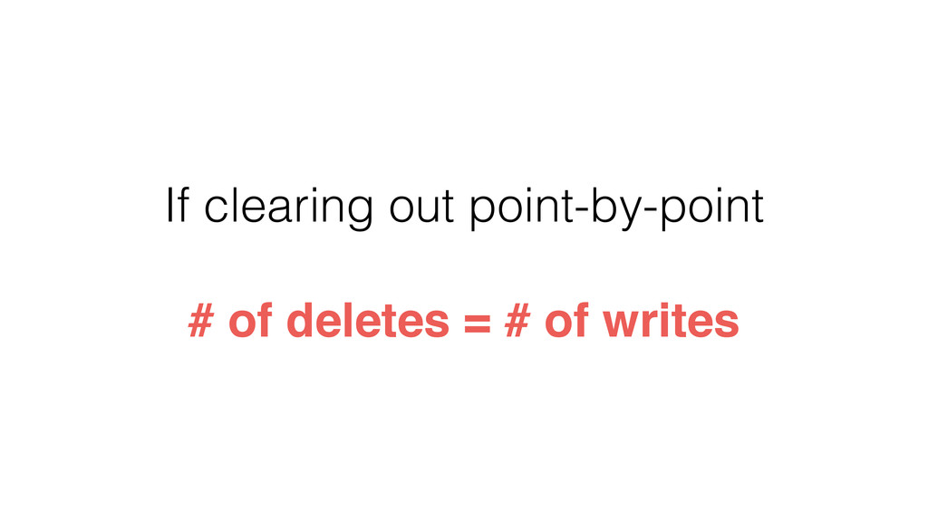 If clearing out point-by-point # of deletes = #...