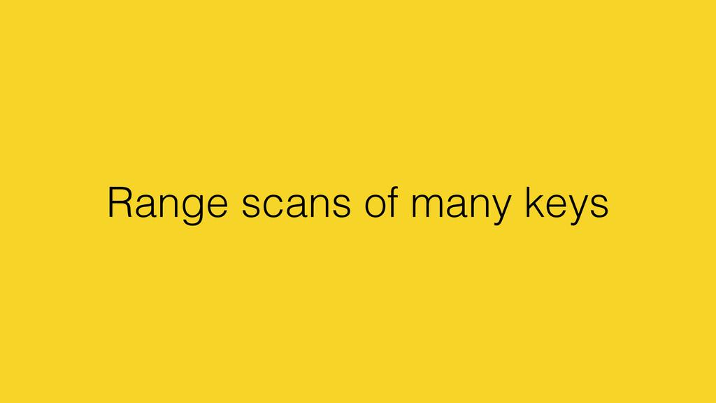 Range scans of many keys