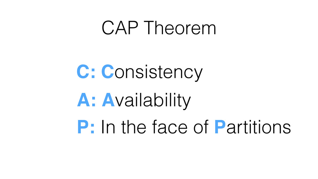 CAP Theorem C: Consistency A: Availability P: I...