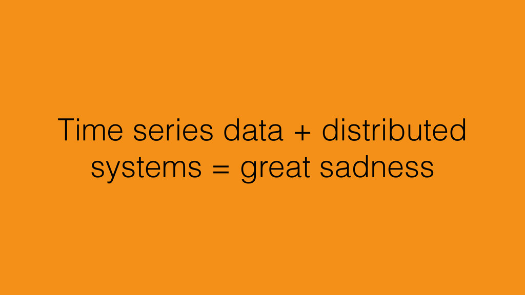 Time series data + distributed systems = great ...