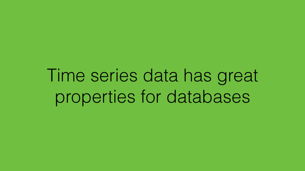 Time series data has great properties for datab...