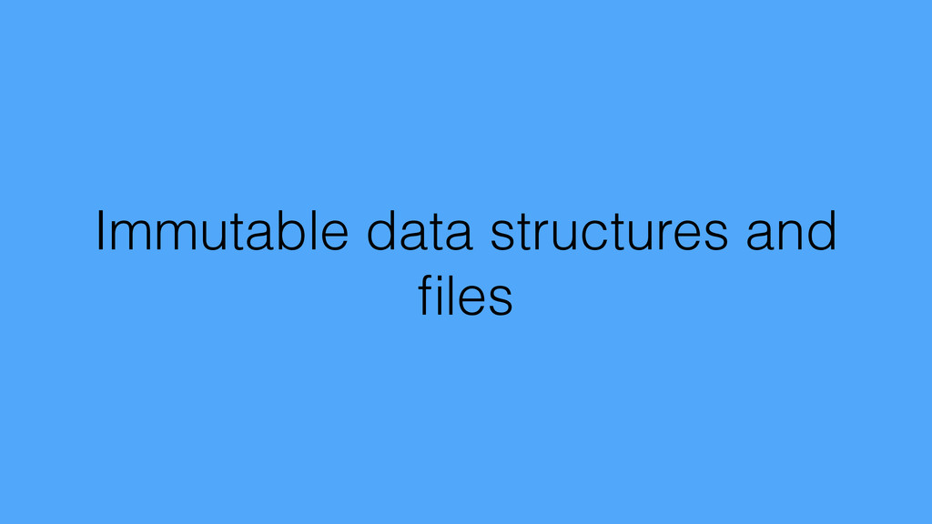 Immutable data structures and files