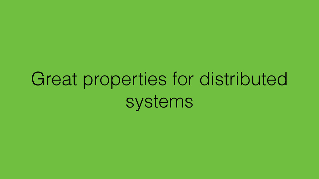 Great properties for distributed systems
