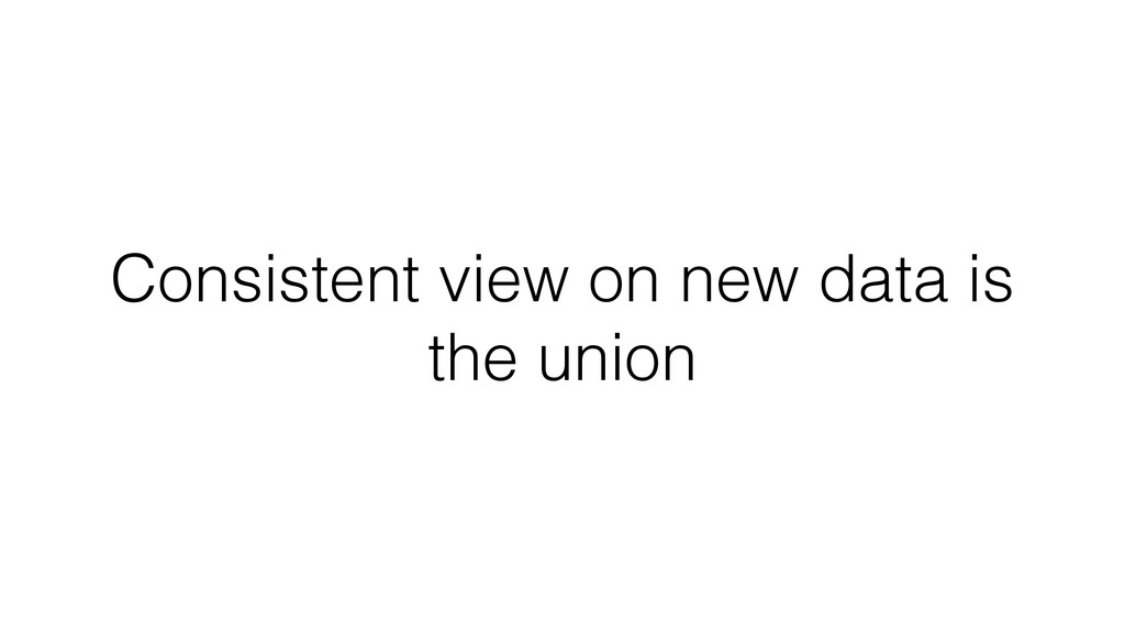 Consistent view on new data is the union