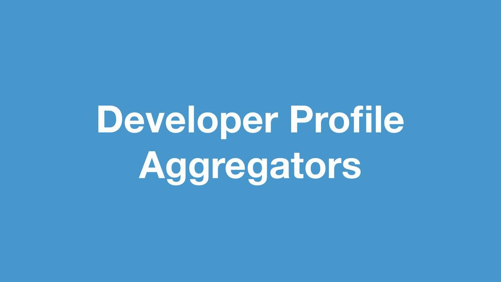 Developer Profile Aggregators