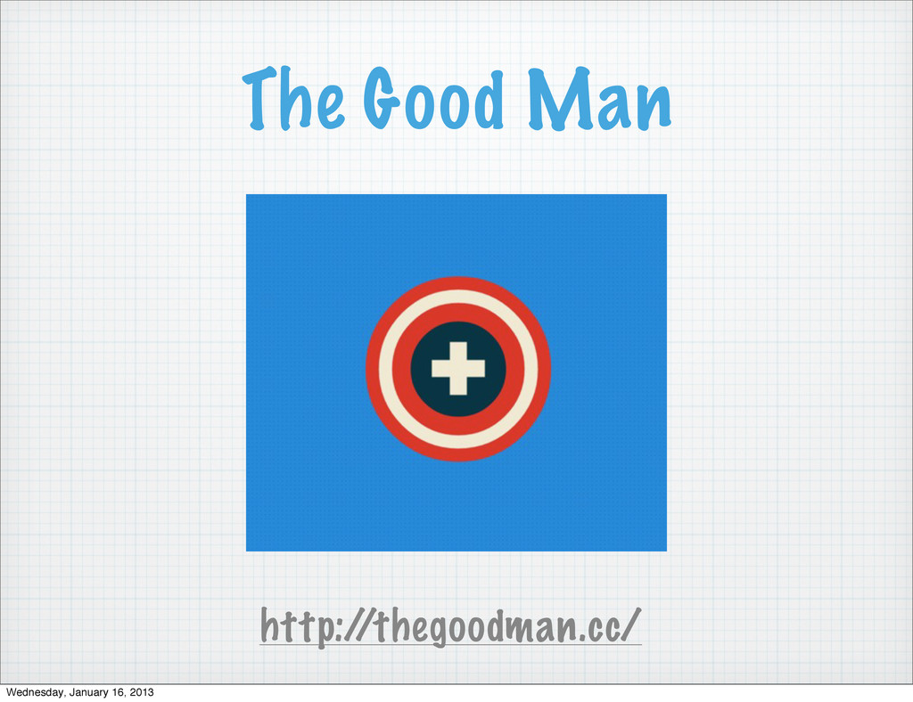 The Good Man http:/ /thegoodman.cc/ Wednesday, ...