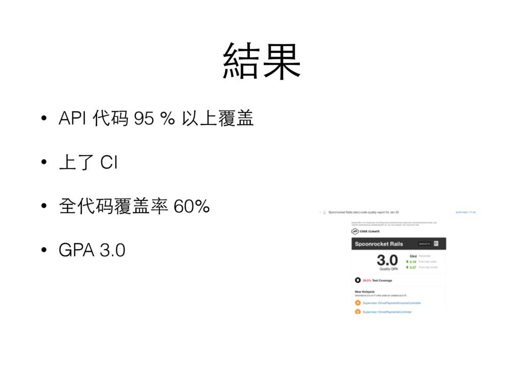 結果 • API 代码 95 % 以上覆盖 • 上了 CI • 全代码覆盖率 60% • GP...
