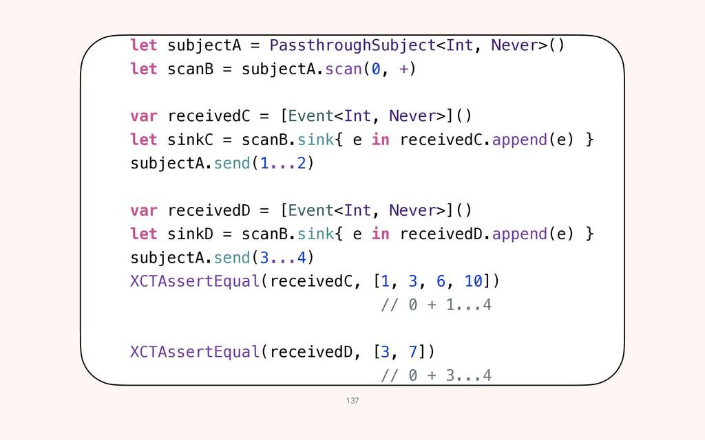 137 let subjectA = PassthroughSubject<Int, Neve...