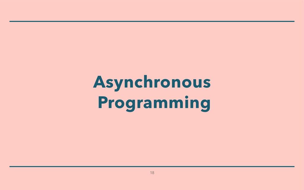 Asynchronous   Programming 18