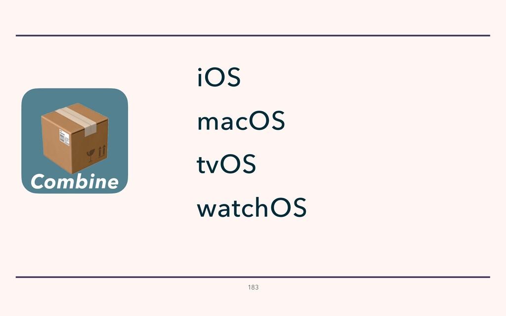 183 watchOS tvOS iOS macOS  Combine