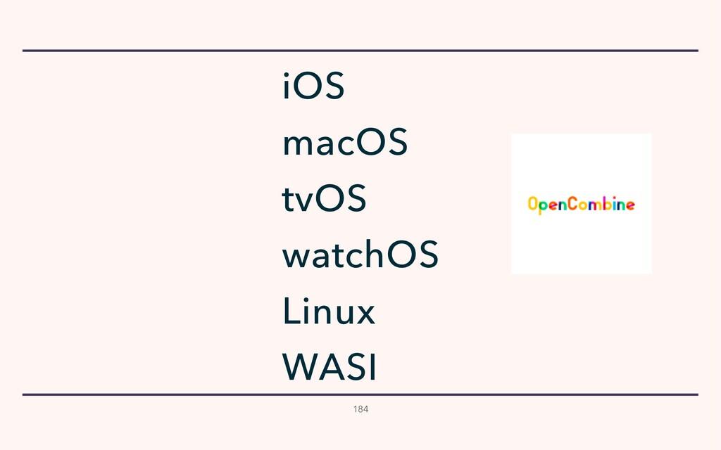 184 watchOS tvOS iOS macOS Linux WASI