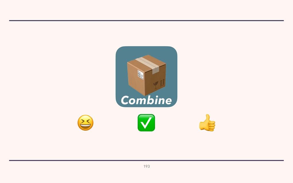 193  ✅   Combine