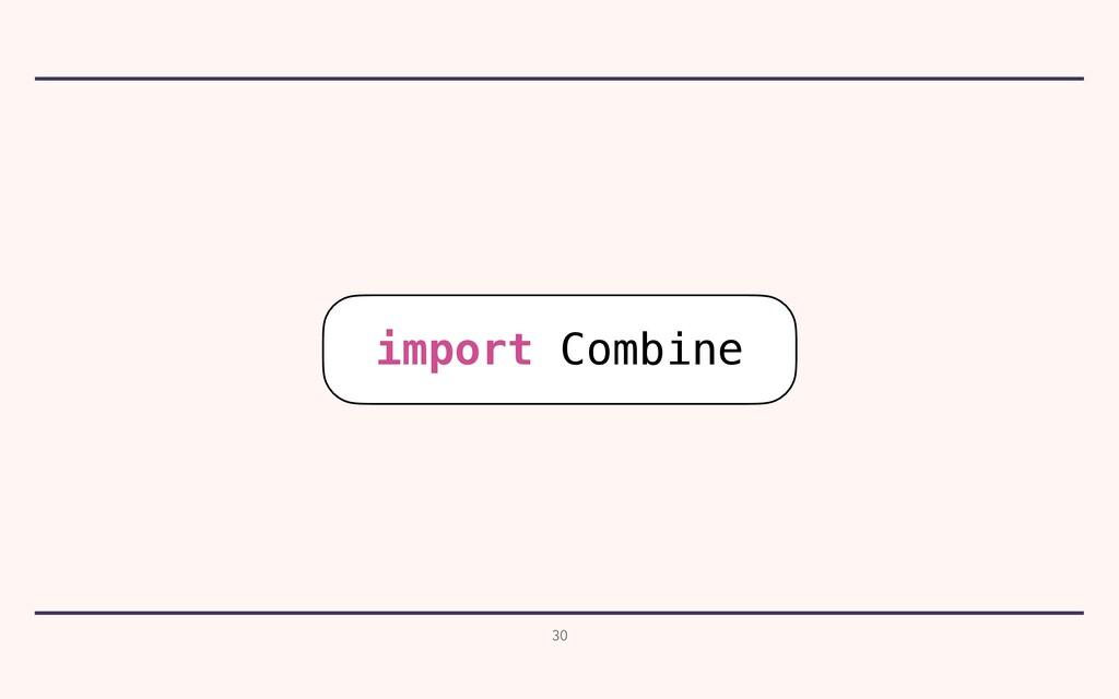 30 import Combine