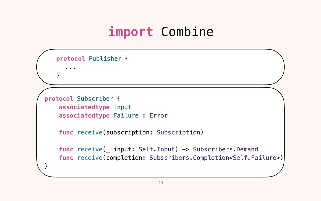 40 import Combine protocol Publisher {   ...   ...