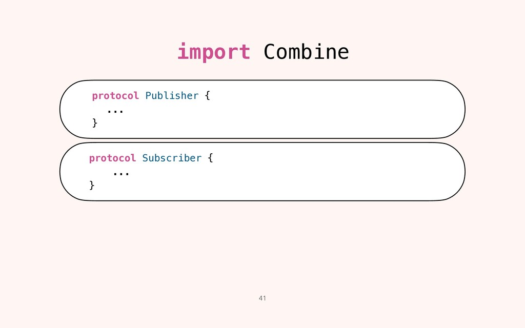 41 import Combine protocol Publisher {   ...   ...