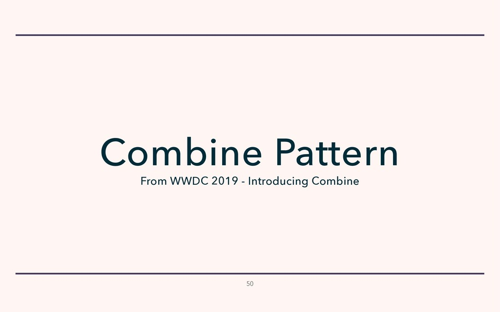50 Combine Pattern From WWDC 2019 - Introducing...