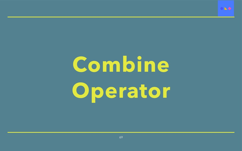 Combine Operator 69