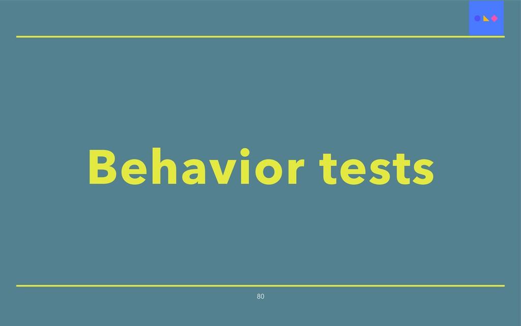80 Behavior tests