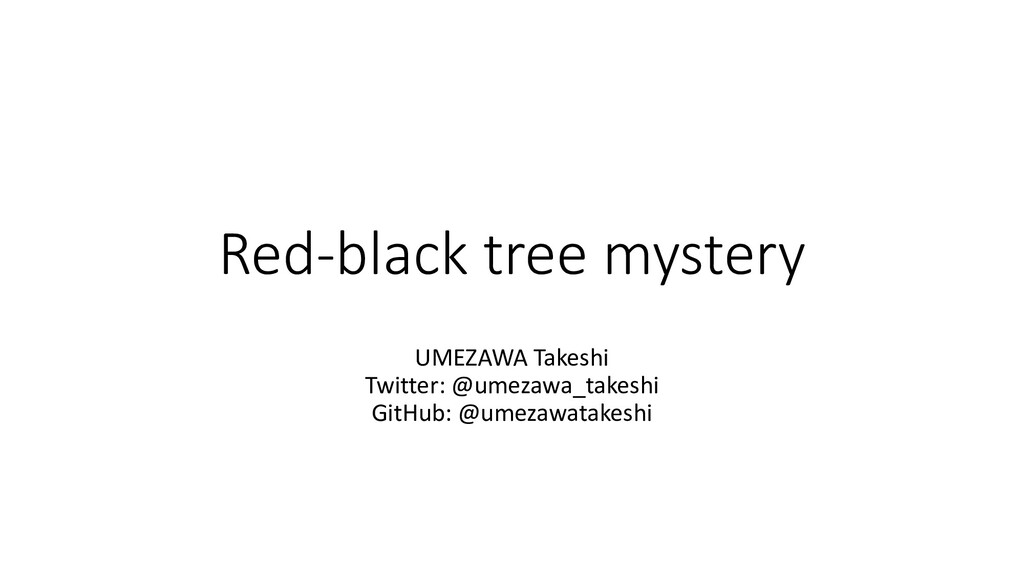 Red-black tree mystery UMEZAWA Takeshi Twitter:...