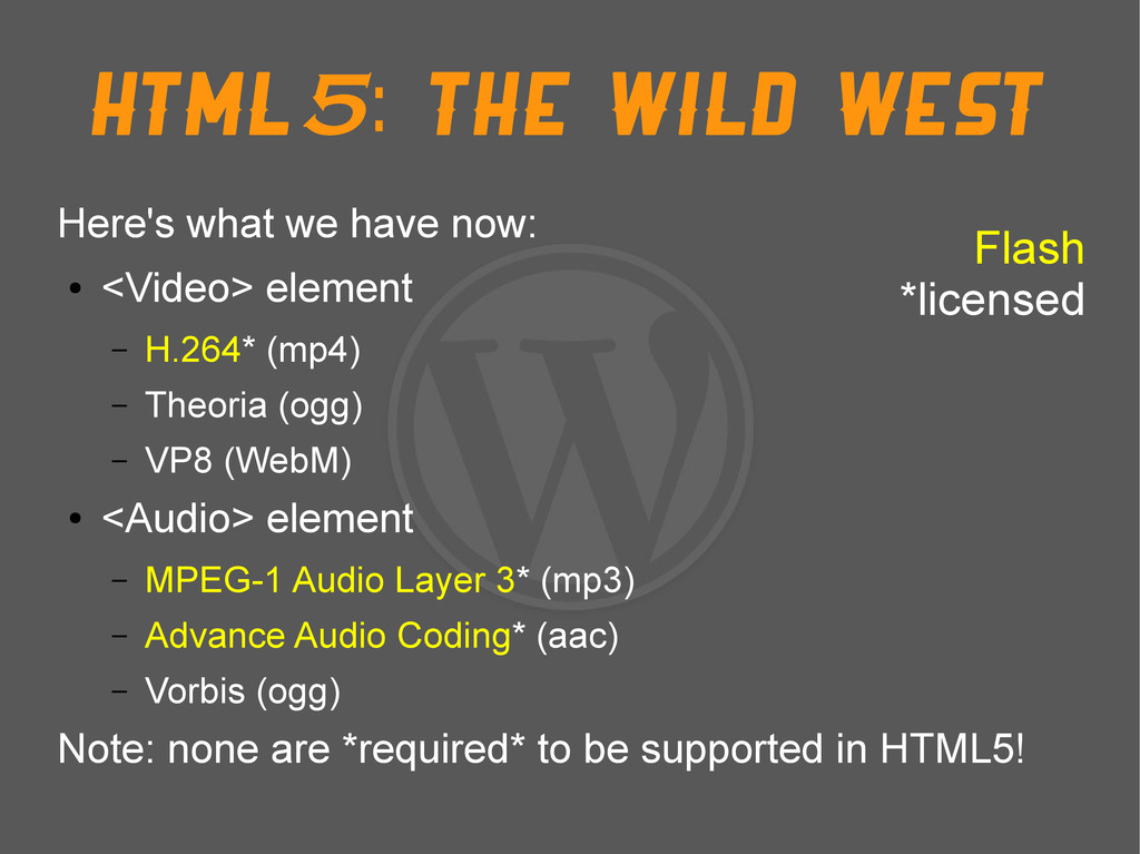 HTML5: The Wild west Here's what we have now: ●...