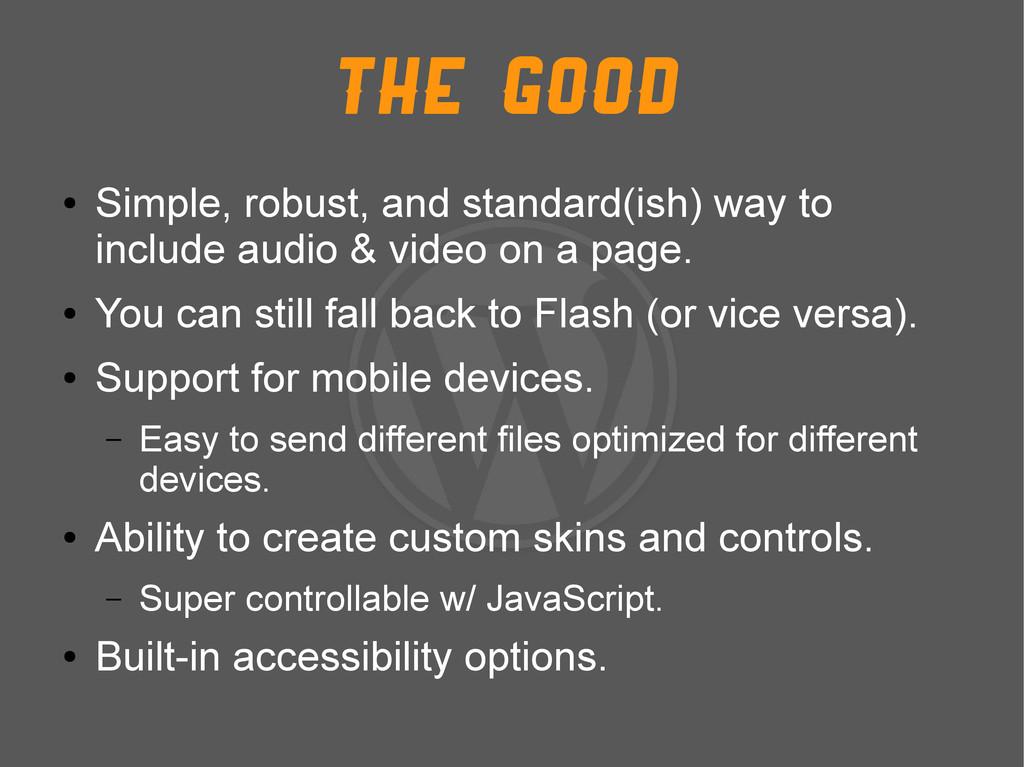 The Good ● Simple, robust, and standard(ish) wa...