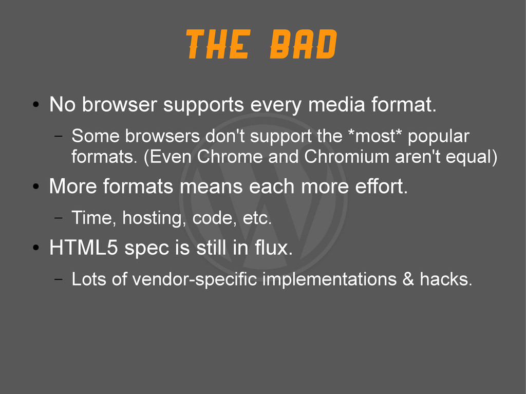 The Bad ● No browser supports every media forma...