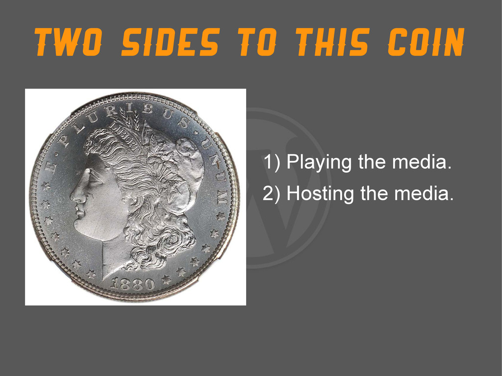 Two sides to This coin 1) Playing the media. 2)...