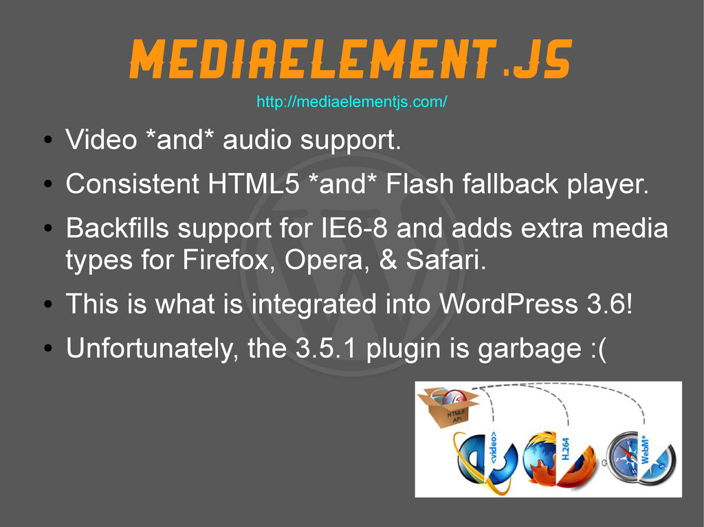 MediaElement.js ● Video *and* audio support. ● ...