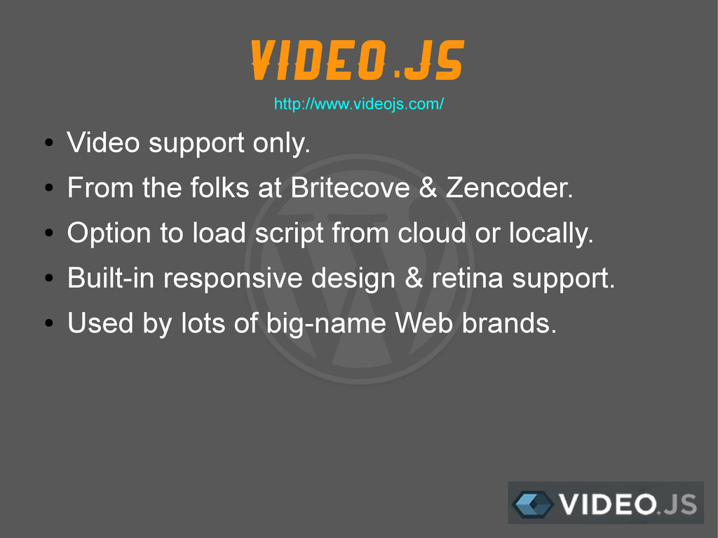 Video.js ● Video support only. ● From the folks...