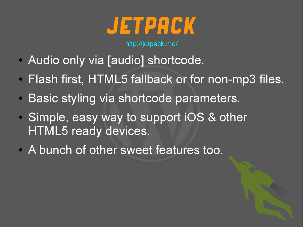 Jetpack ● Audio only via [audio] shortcode. ● F...