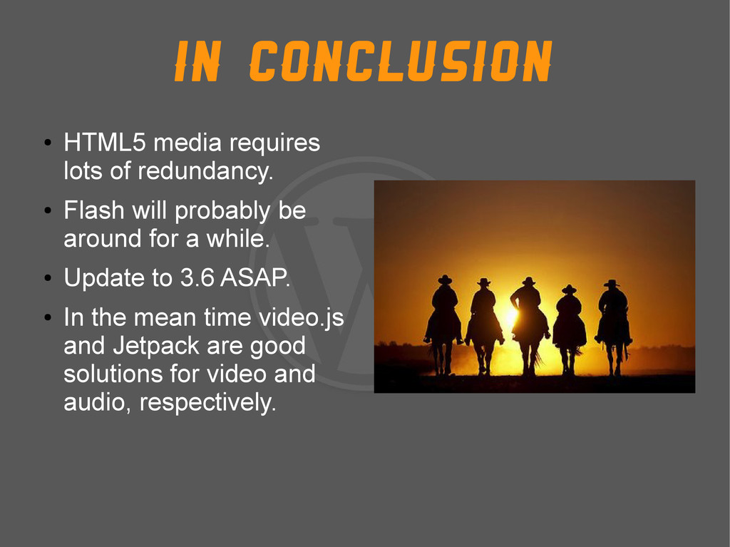 In conclusion ● HTML5 media requires lots of re...