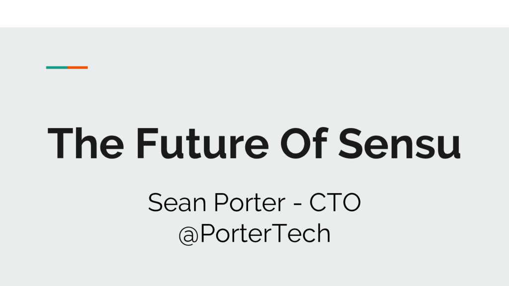 The Future Of Sensu Sean Porter - CTO @PorterTe...