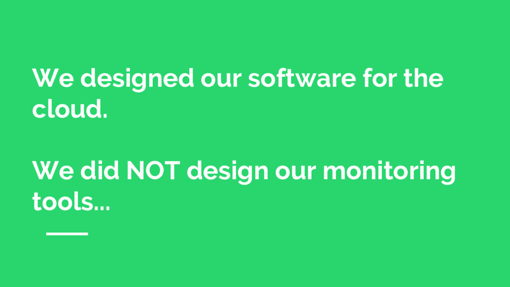We designed our software for the cloud. We did ...