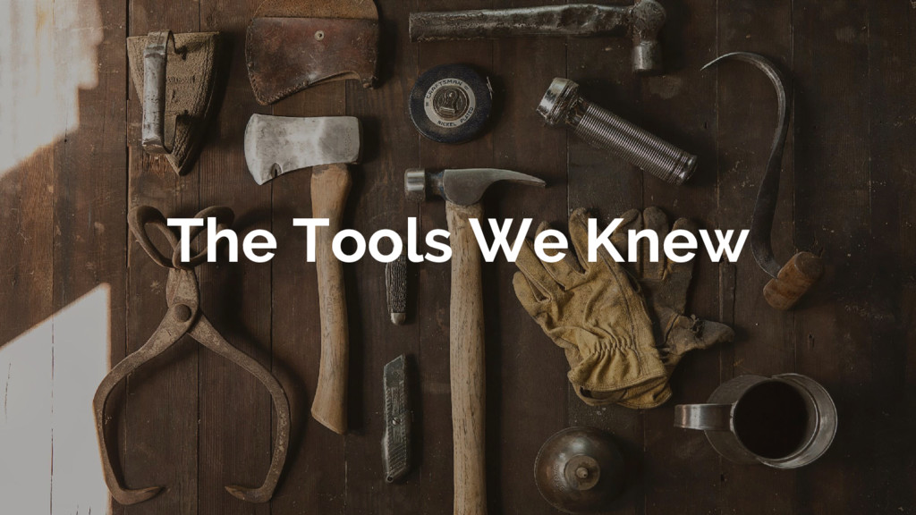 The Tools We Knew