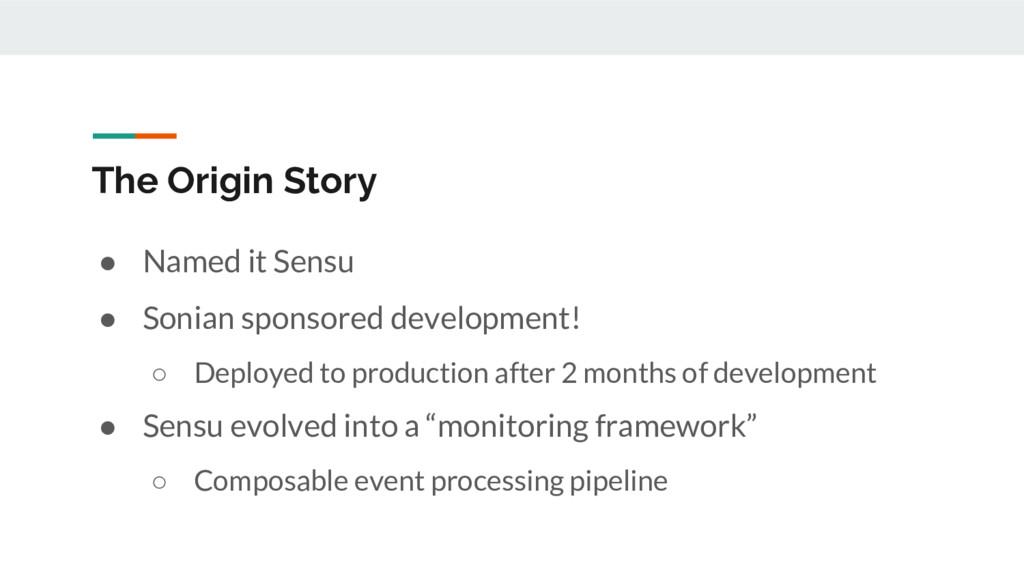 The Origin Story ● Named it Sensu ● Sonian spon...